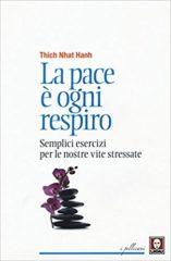 Thich Nhat Hanh - La pace è ogni respiro