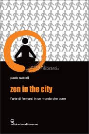 Zen in the city. L'arte di fermarsi in un mondo che corre