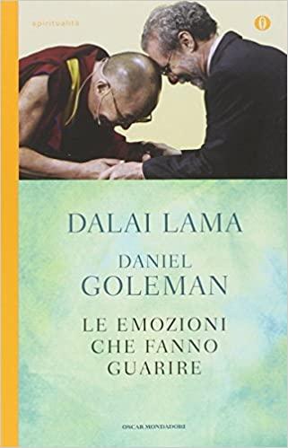 Daniel Goleman - Le emozioni che fanno guarire. Conversazioni con il Dalai Lama