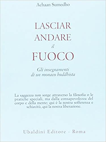Achaan Sumedho - Lascaire andre il fuoco