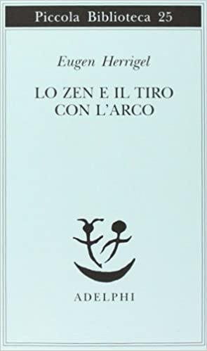Eugen Herrigel - Lo zen e il tiro con l'arco