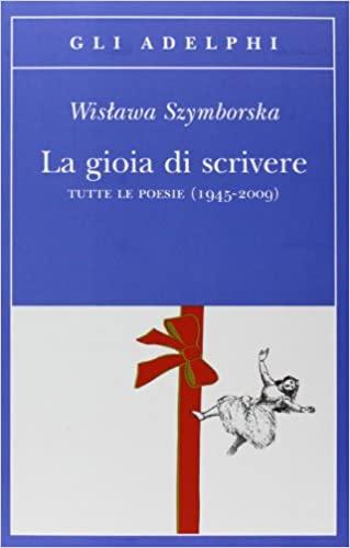 szymborska - la gioia di scrivere - poesie