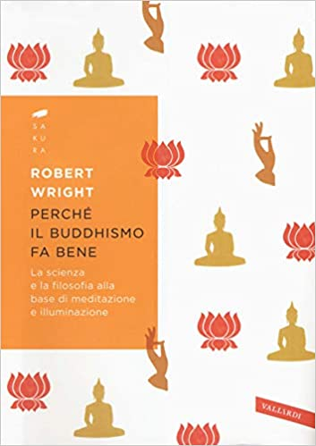 robert wright - Perché il buddhismo fa bene