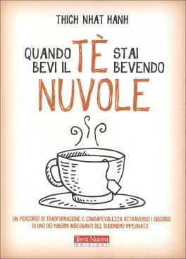 Thich Nhat Hanh, Quando bevi il tè, stai bevendo nuvole
