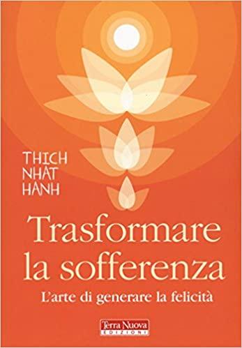 Thich Nhat Hanh, Trasformare la sofferenza